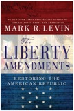 The Liberty Amendments: Restoring the American Republic by Mark R. Levin
